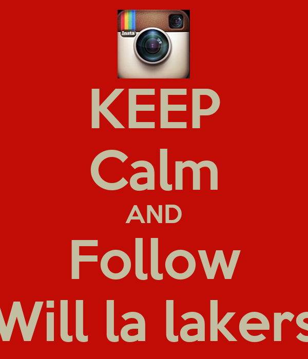 KEEP Calm AND Follow Will la lakers