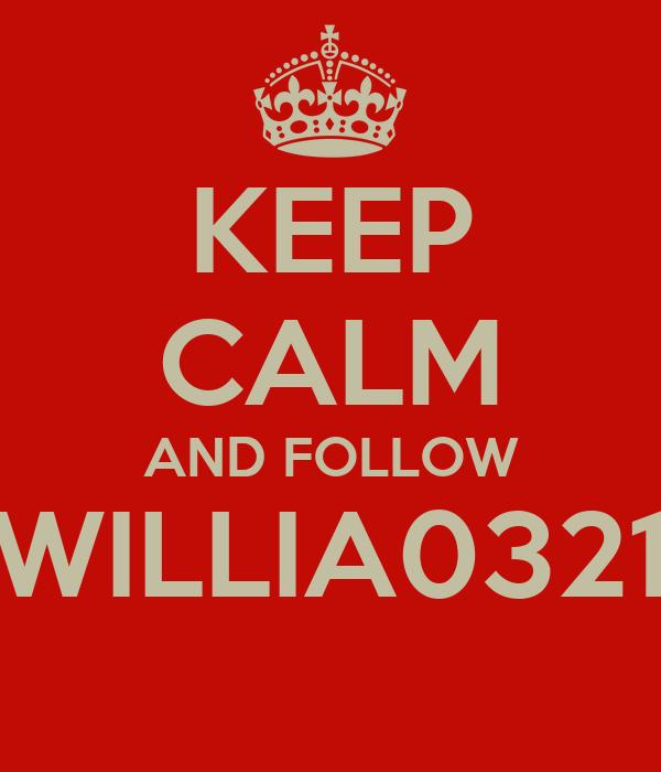KEEP CALM AND FOLLOW WILLIA0321