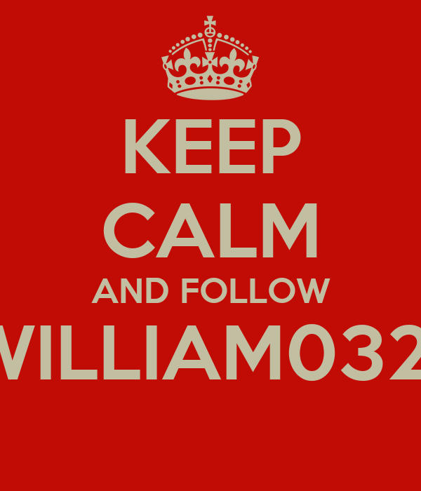 KEEP CALM AND FOLLOW WILLIAM0321