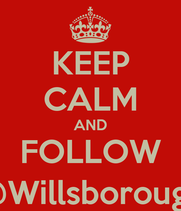 KEEP CALM AND FOLLOW @Willsborough