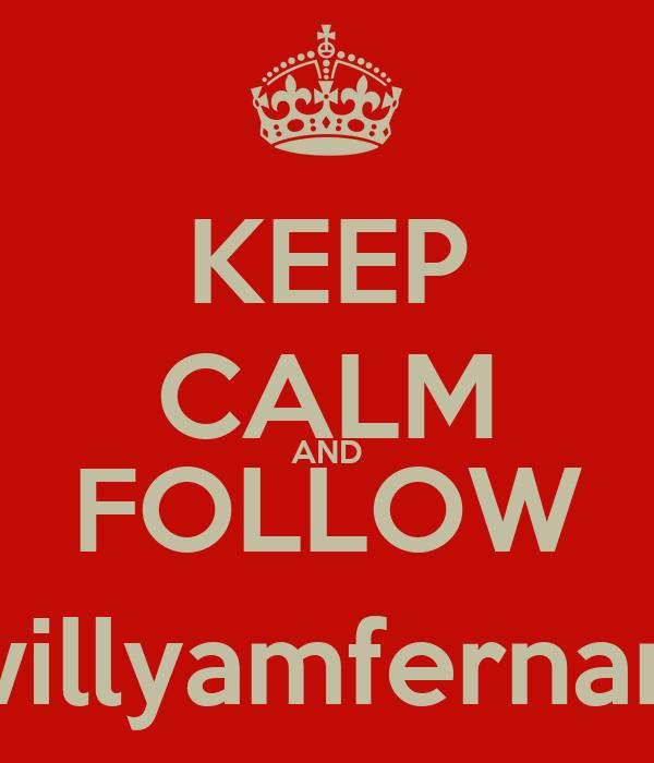 KEEP CALM AND FOLLOW @willyamfernando
