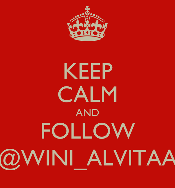 KEEP CALM AND FOLLOW @WINI_ALVITAA