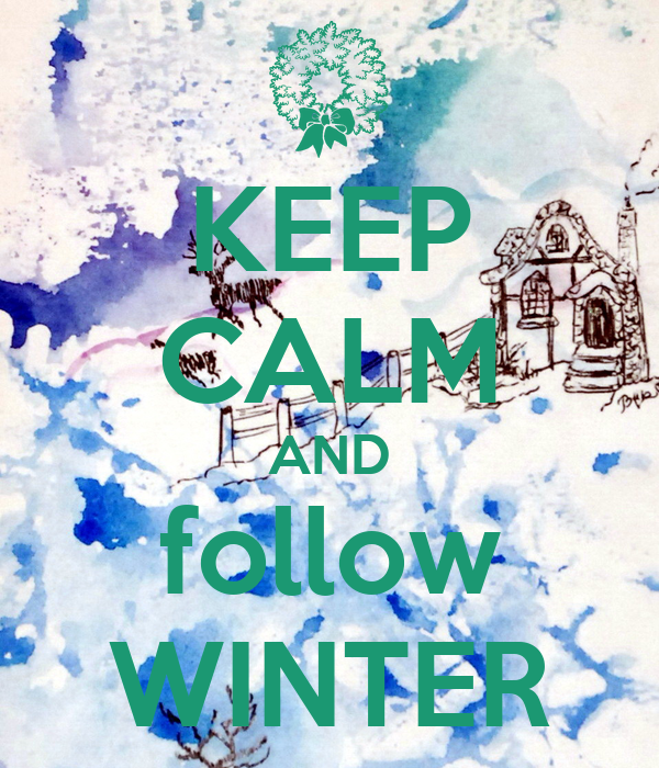 KEEP CALM AND follow WINTER