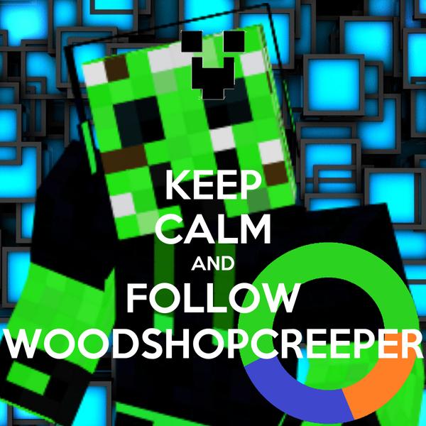 KEEP CALM AND FOLLOW WOODSHOPCREEPER