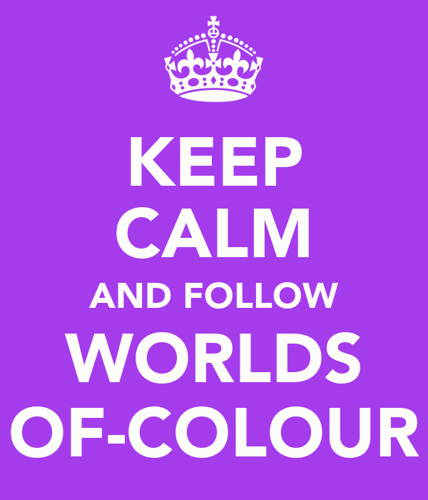 KEEP CALM AND FOLLOW WORLDS OF-COLOUR