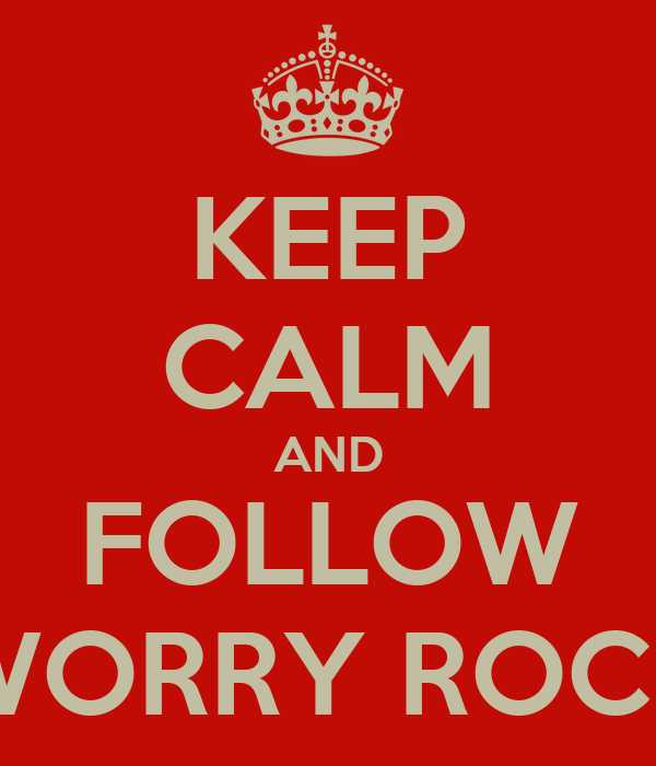 KEEP CALM AND FOLLOW WORRY ROCK