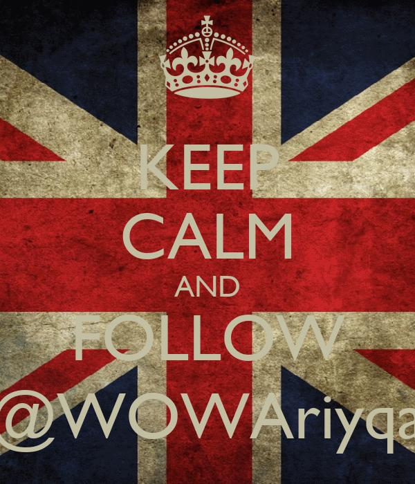 KEEP CALM AND FOLLOW @WOWAriyqa