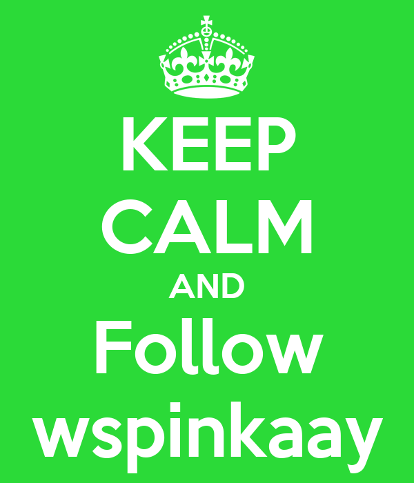KEEP CALM AND Follow wspinkaay