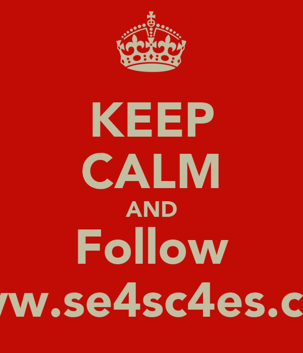KEEP CALM AND Follow www.se4sc4es.com