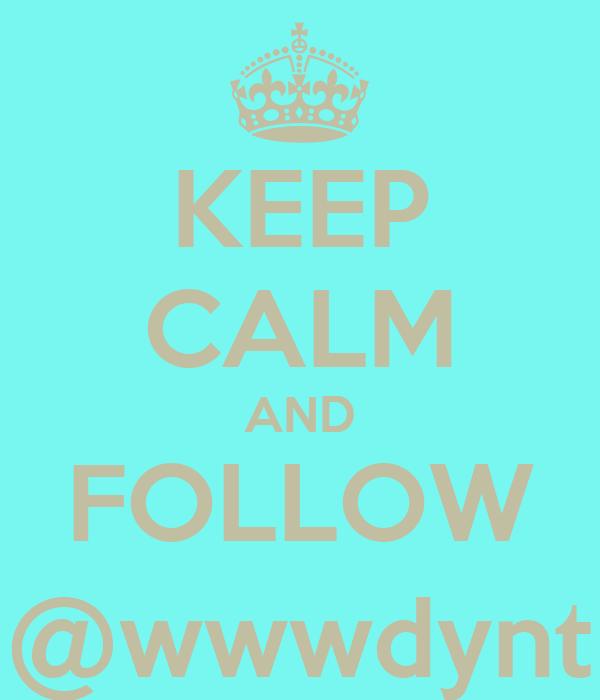 KEEP CALM AND FOLLOW @wwwdynt