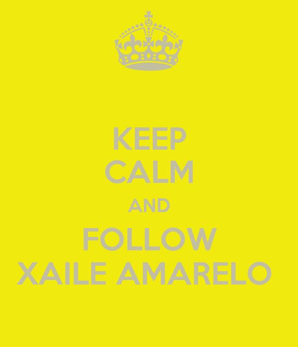KEEP CALM AND FOLLOW XAILE AMARELO