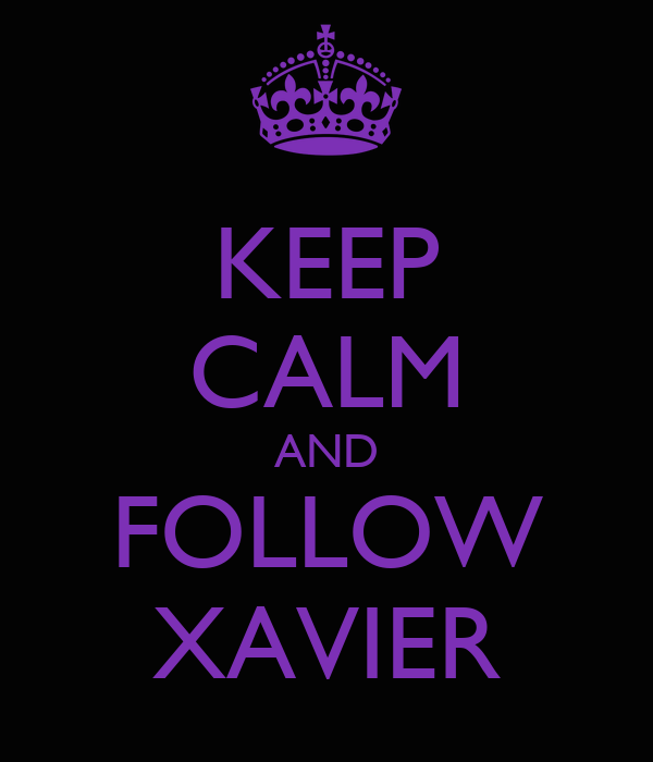 KEEP CALM AND FOLLOW XAVIER