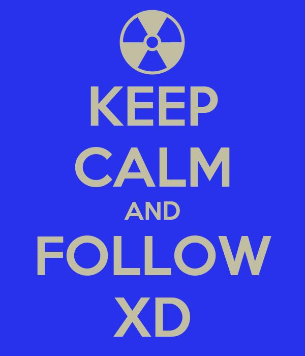 KEEP CALM AND FOLLOW XD