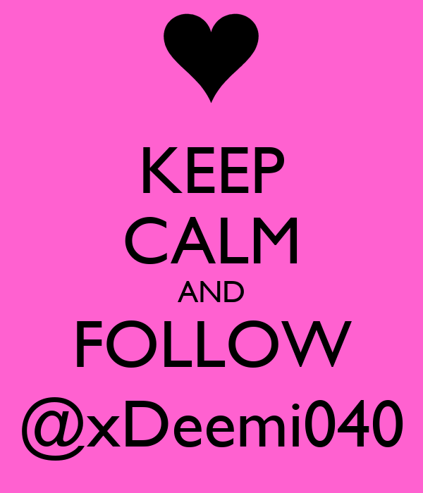 KEEP CALM AND FOLLOW @xDeemi040