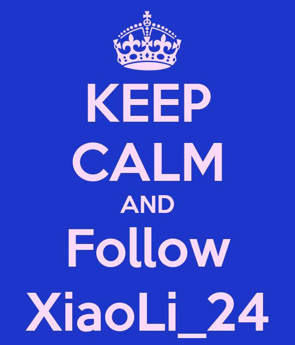 KEEP CALM AND Follow XiaoLi_24
