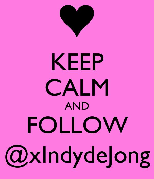 KEEP CALM AND FOLLOW @xIndydeJong