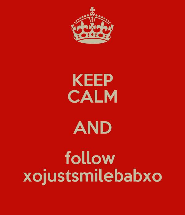 KEEP CALM AND follow  xojustsmilebabxo