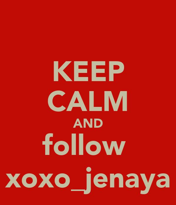 KEEP CALM AND follow  xoxo_jenaya