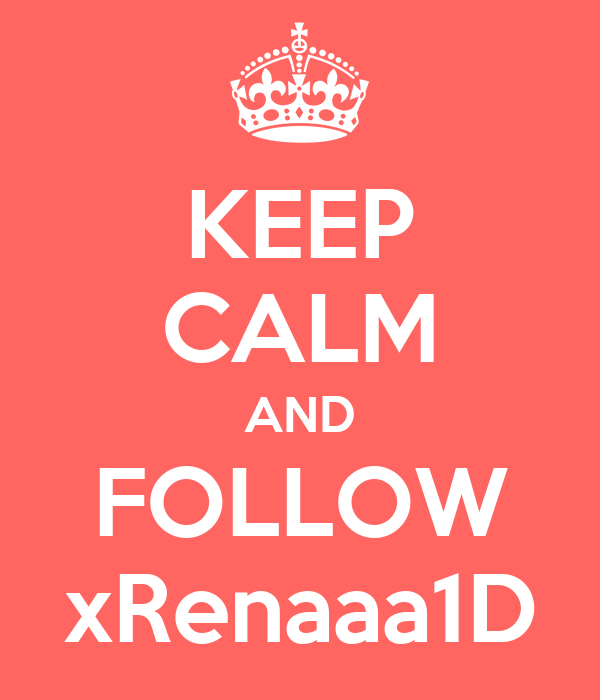 KEEP CALM AND FOLLOW xRenaaa1D