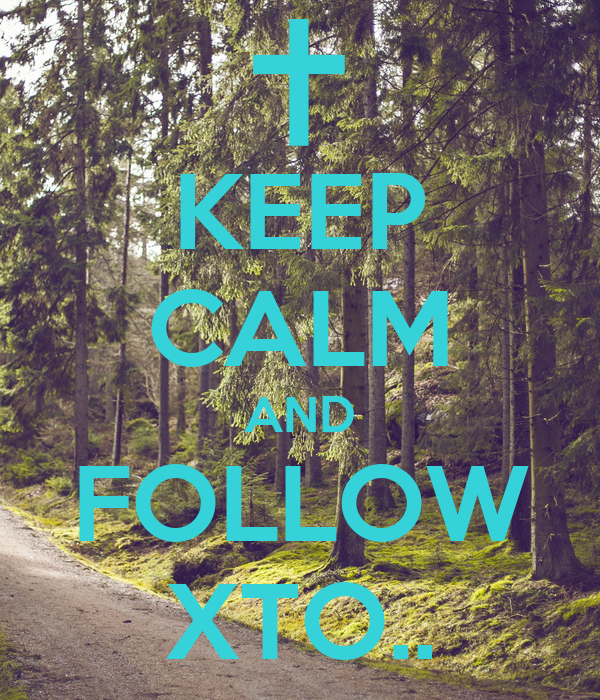 KEEP CALM AND FOLLOW XTO..