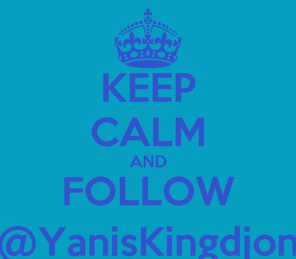 KEEP CALM AND FOLLOW @YanisKingdjon
