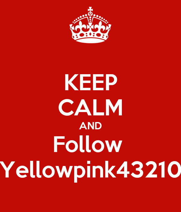 KEEP CALM AND Follow  Yellowpink43210