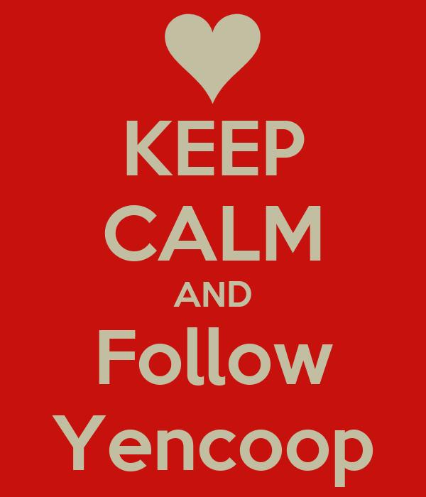 KEEP CALM AND Follow Yencoop