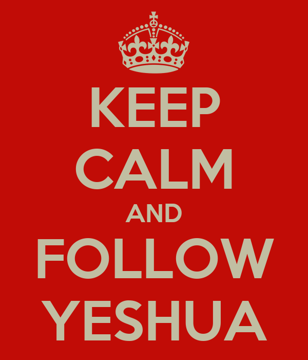 KEEP CALM AND FOLLOW YESHUA