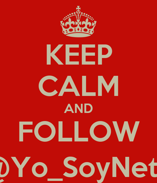KEEP CALM AND FOLLOW @Yo_SoyNeto