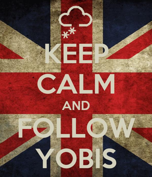 KEEP CALM AND FOLLOW YOBIS