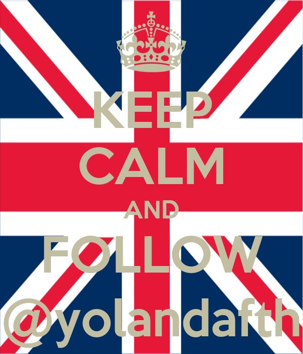 KEEP CALM AND FOLLOW @yolandafth