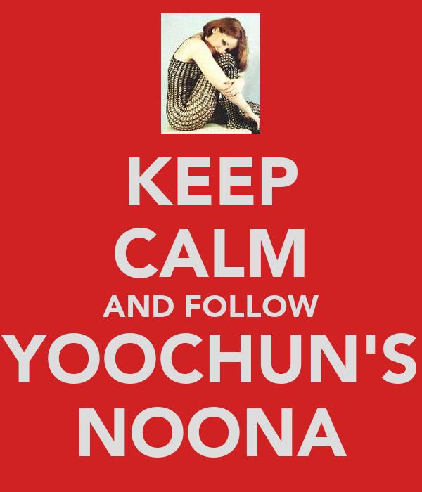 KEEP CALM AND FOLLOW YOOCHUN'S NOONA