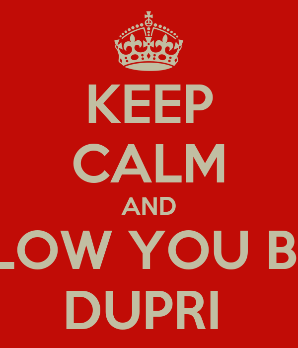 KEEP CALM AND FOLLOW YOU BOSS  DUPRI