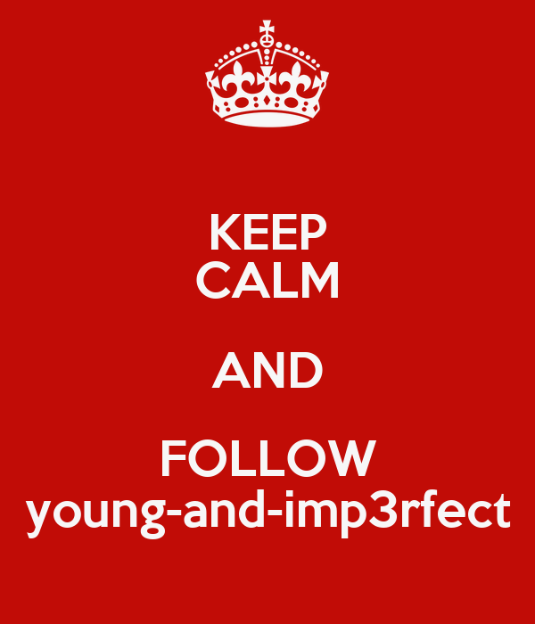 KEEP CALM AND FOLLOW young-and-imp3rfect