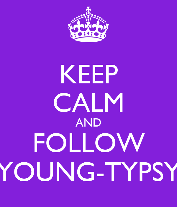KEEP CALM AND FOLLOW YOUNG-TYPSY