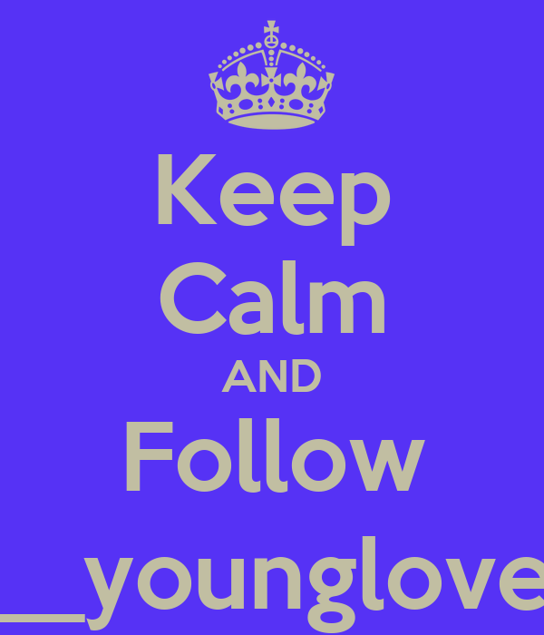 Keep Calm AND Follow __younglove