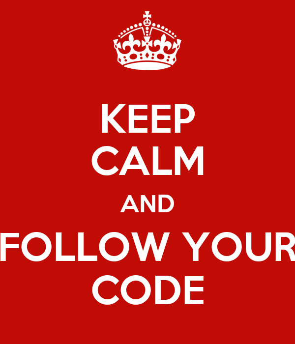 KEEP CALM AND FOLLOW YOUR CODE