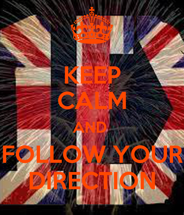 KEEP CALM AND  FOLLOW YOUR DIRECTION