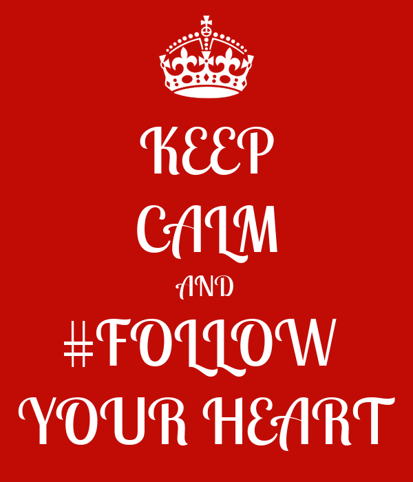 KEEP CALM AND #FOLLOW  YOUR HEART