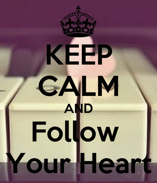 KEEP CALM AND Follow  Your Heart