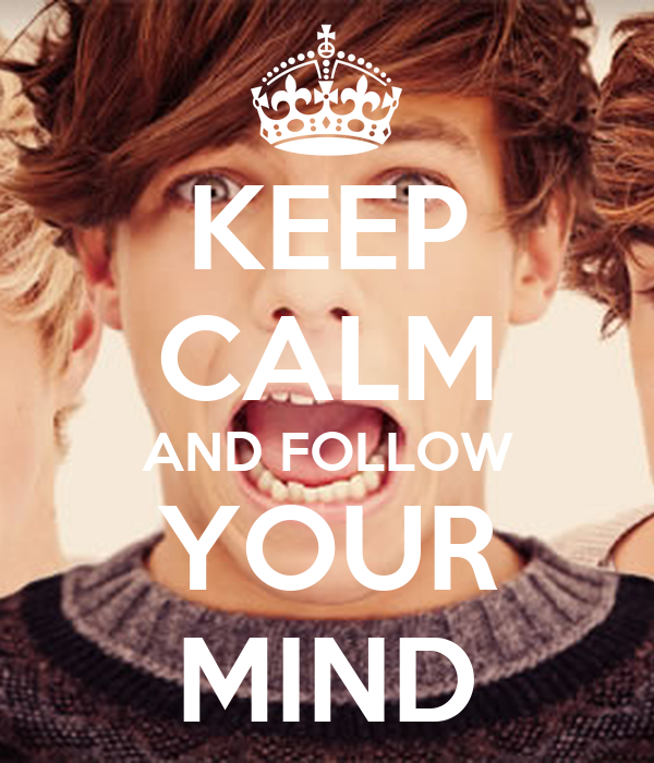 KEEP CALM AND FOLLOW YOUR MIND