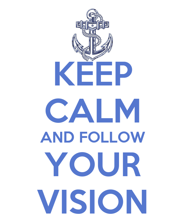 KEEP CALM AND FOLLOW YOUR VISION