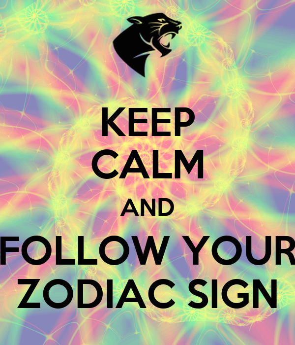 KEEP CALM AND FOLLOW YOUR ZODIAC SIGN