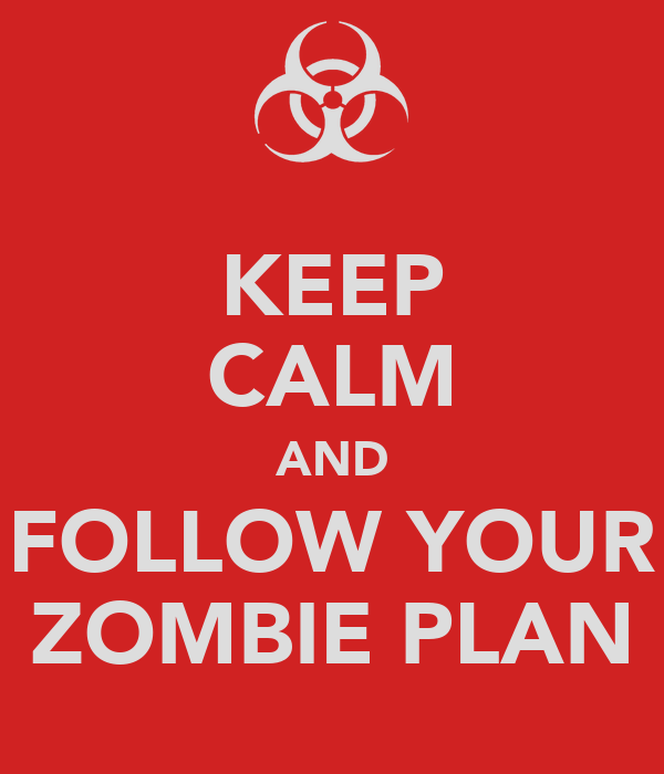 KEEP CALM AND FOLLOW YOUR ZOMBIE PLAN