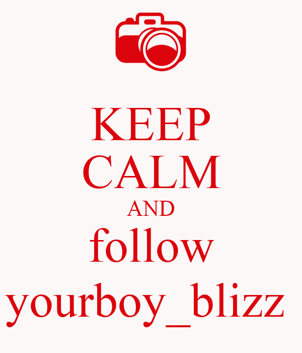 KEEP CALM AND follow yourboy_blizz