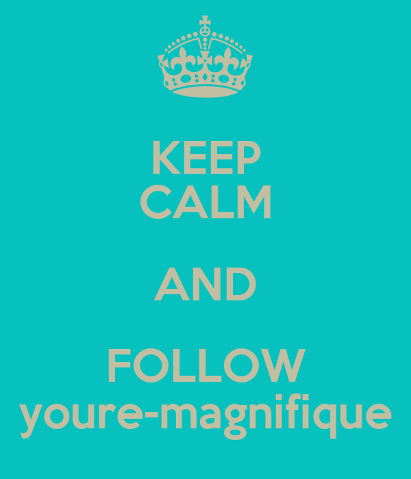 KEEP CALM AND FOLLOW youre-magnifique