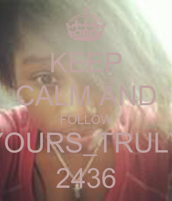 KEEP CALM AND FOLLOW YOURS_TRULY 2436
