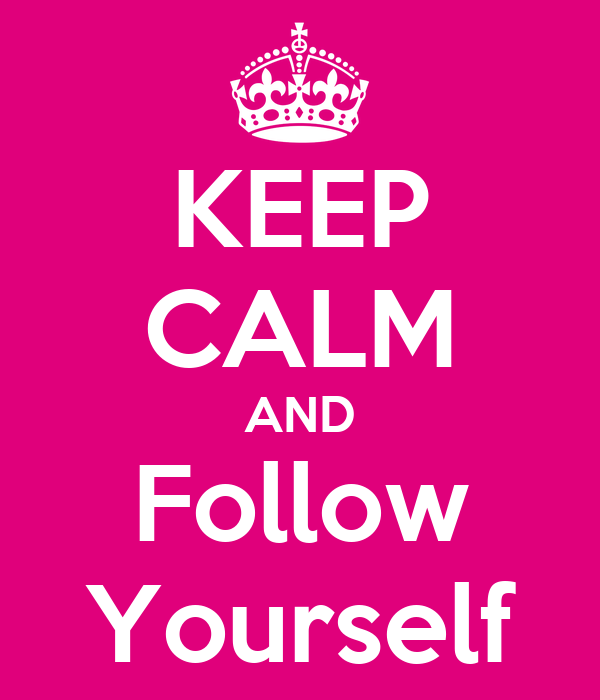 KEEP CALM AND Follow Yourself