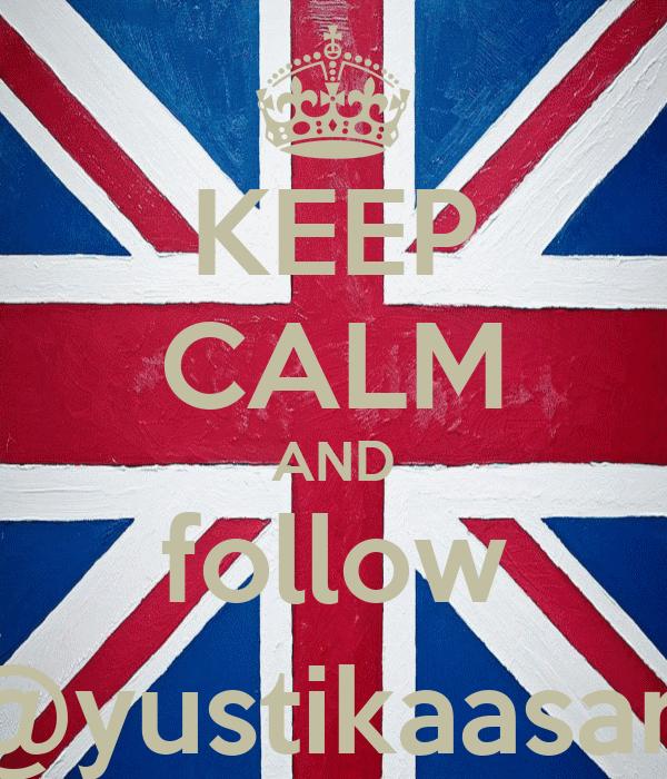 KEEP CALM AND follow @yustikaasari