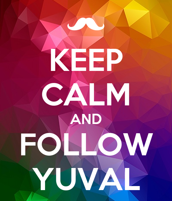 KEEP CALM AND FOLLOW YUVAL